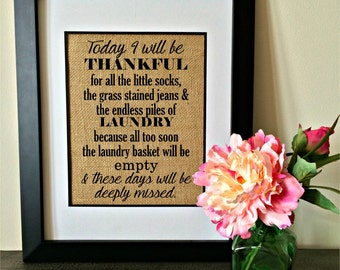 Laundry room burlap print. Today I will be thankful for all the little socks, grass stained jeans, & endless piles of laundry