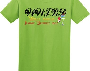 What Would Jimmy Buffet Do T-Shirt Jimmy Buffet T-Shirt WWJBD? Perfect for any Parrothead! Jimmy Buffet T-Shirt. Parrothead Shirt
