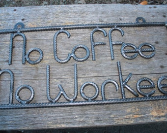 No Coffee No Workee sign, salvaged rebar, gift for him, Man cave decor, Coffee bar decor, welded art