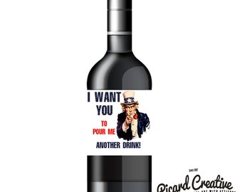 Funny 4th of July Wine/Booze Labels- Uncle Sam - I Want you to pour me another drink- Set of 6 Identical Labels on one sheet