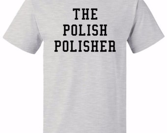 Shirt for Husband Gift Boyfriend Gift The Polish Polisher Hot Dog Shirt Polish Shirt Foodie Shirt Gift for Foodie Gift Food Shirt #OS321