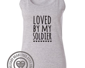 Loved By My Soldier, Custom Army Tank Top Shirt, Military Army Wife, Fiance, Army Girlfriend, Army workout, Army clothing