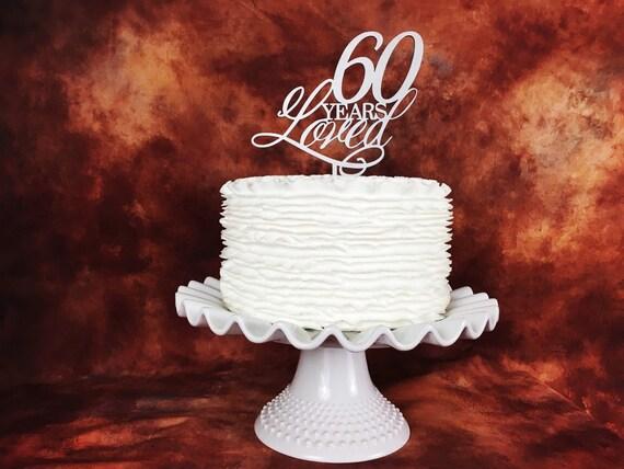 60th Birthday Cake, 60 Years Loved Cake, Birthday Cake Topper, Anniversary Cake Topper, Gold Cake Topper, Silver Cake Topper, Glitter Cake