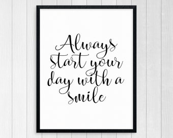 Printable Art Always Start Your Day With A SmileTypography Print Inspirational Art Wall Art Motivational Art Love Print Art, Birthday Gift