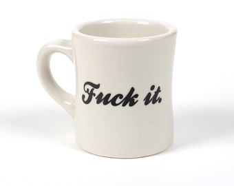 Fuck It. Ceramic Coffee Mug - Cool Designs - Interesting - Gift for Him - Gift for Her - Birthday - Quirky - Sarcastic