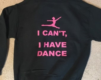 Monogrammed,I Cant I Have Dance Hoodie, Dancer Gift