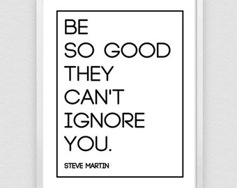 Be So Good They Can't Ignore You, Printable, Inspirational Print, Motivation poster, Steve Martin, Printable Typography, inspirational quote