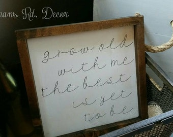 Grow old with me, the best is yet to be rustic framed quote sign