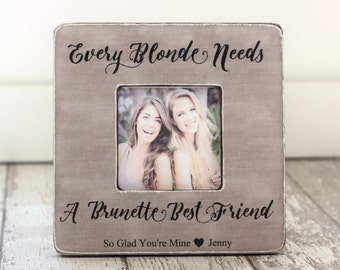 Every Blonde Needs a Brunette Best Friend Personalized Picture Frame Best Friend Gift
