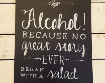 "12x15 ""Alcohol...No great story ever began with a salad"" chalkboard"