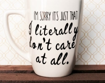 I'm Sorry It's Just that I Literally Don't Care At All 14 oz coffee mug, coffee cup, office mug, gifts for her, gifts under 25, sarcastic