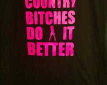 country bitches do it better shirt; Country Tee; Country T-Shirt; Country Shirt; Redneck Shirt; Redneck T-Shirt; Redneck Tee; Country Gear