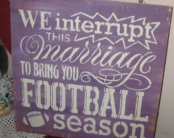 We interrupt this marriage to bring you Football Season... Wall Plaque Hanging /Country sign/primitive