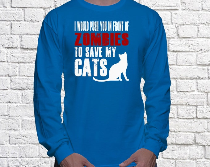 Cat Long Sleeve Shirt - I Would Push You In Front Of Zombies To Save My Cats Long Sleeve shirt