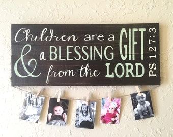 Mothers day gift-Psalms 127:3 Children are a gift and a blessing... Scripture. Hand painted sign. Photo display. Bible verse.