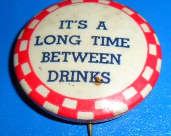 1930's It's A Long Time Between Drinks - Beer Anti-Prohibition Cause - Celluloid Pinback Pin/Button - Eighteenth and Twenty-first Amendment