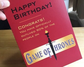 Funny Game Of Thrones Birthday Card-Happy Birthday! Congrats You Have Officially Outlived More Than 90% Of The People On Game Of Thrones.