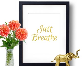 Just Breathe, Breathe Sign, Gold Foil Print, Gold Wall Art, office wall art, gold art, art print