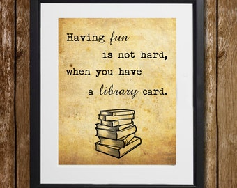 Having Fun Is Not Hard, When You Have a Library Card Wall Art - Librarian Gift - Library Wall Decor - Library Print - Library Quote - Book