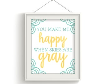 You Make Me Happy When Skies Are Gray Wall Art