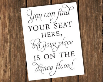 INSTANT DOWNLOAD, Wedding Printable, Wedding Sign, Wedding Seating Sign, You can find your seat here but your place is on the dance floor