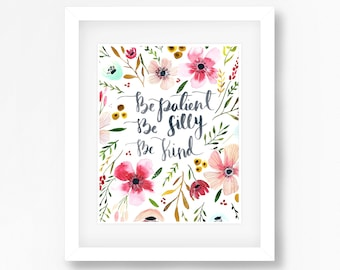 Be Patient, Silly, Kind Print