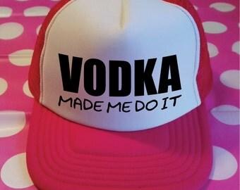 Vodka Made Me Do It Trucker Hat. Vodka Hat. Fun Drinking Hat. Party Hat. Vodka Slogan. Vodka Trucker. Birthday Party Hats.