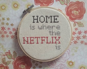 Home Is Where The Netflix Is | Cross Stitch