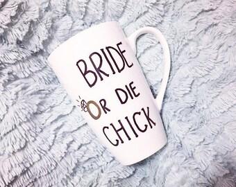 Bride or Die Chick Mug...Funny Coffee Mugs...Funny Gifts...Wedding...Bride to Be...Mug...Gifts