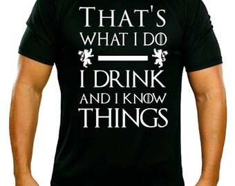 SALE*That's What I Do I Drink And I Know Things (Tyrion Lannister Quote) Game of Thrones Parody Shirt Many Colors/Sizes 2T - Adult 5XL