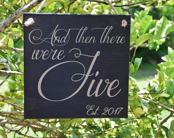 And Then There Were FIVE Baby Announcement Sign, Maternity Photo Prop. Hand Painted Wood Sign with Personalized Year Established - OPTIONS!!