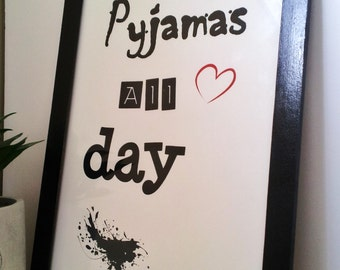 Framed A4 Typography Art Print Pyjamas all Day on Paper Wall Art Home Decor
