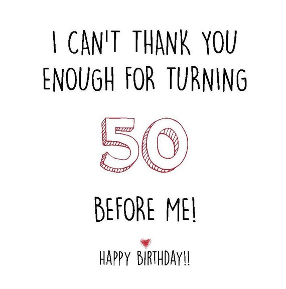 I Can't Thank You Enough for Turning 50 Before Me Card