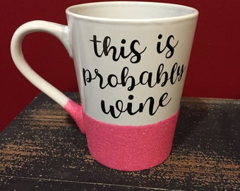 This Is Probably Wine Mug w/ Glitter