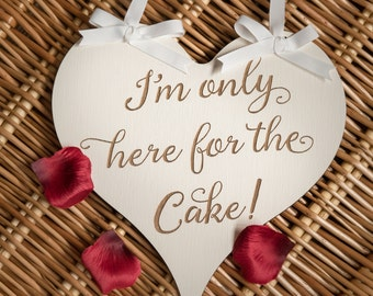 I'm Only Here for the Cake Wedding Photo Props Signs Bridesmaid Guest Prop Sign Pageboy Heart Shape Handing Ribbon Hand Painted Engraved