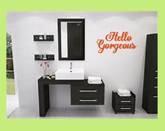 Hello Gorgeous Vinyl Wall Decal, Hello Gorgeous Wall Decal, Bathroom Wall Decal, Hello Gorgeous Dresssing Room Wall Decal, Removable Decals