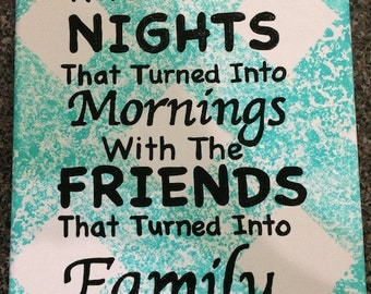 """Canvas - """"Here's to the nights that turned into morning with the friends that turned into family"""" - Cross-hatched"""