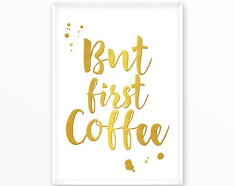 But first Coffee, gold, printable, art,digital, Typography, Poster, Vintage, Grunge,Inspiration Home Decor, Screenprint, wall art, gift