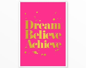 Dream, Believe, Achieve, gold, pink, Print, printable, art, Typography, Poster, Inspirational Home Decor, Screenprint, wall art, gift