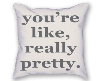 You're Like, Really Pretty Pillow