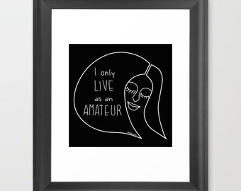 I only live as amateur- digital illustration- black & white- quote- download-printable