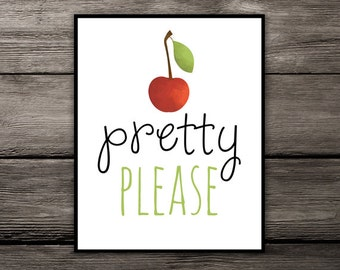 Pretty Please with  Cherry on Top Printable Poster 8x10 Digital Typography Quote Print