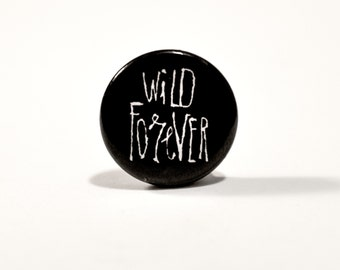 Wild Forever script button pin // Pinback buttons- Badges - button pin // Free shipping!