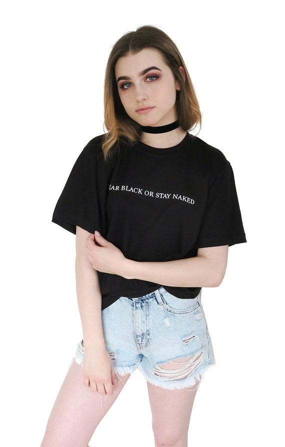 Wear Black Or Stay Naked T-shirt Tumblr Inspired by blvckshop
