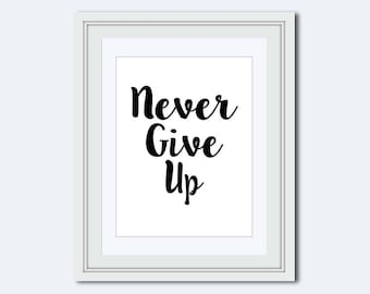 Never Give Up - dorm room print - motivational poster - Inspirational Quote - quote printable - wall art prints - office print - wall quote