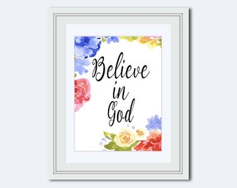 Believe in  God printable - Christian wall art - Christian gifts - floral wall art - Inspirational Quote - Religious Quote - printable quote