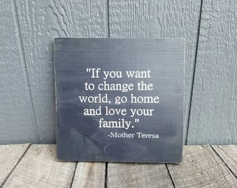 If You Want To Change The World Rustic Sign|Mother Teresa Quote|Change the World Quote|Inspirational Quote|Rustic Love your Family sign