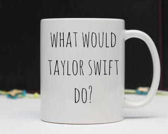 What Would Taylor Swift Do? Mug by njevgenijs