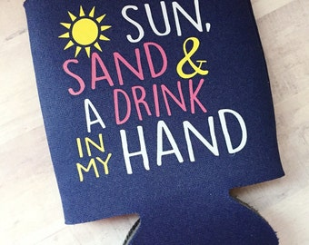 Summer - Sun, Sand & A Drink In My Hand - Can Cooler - Can Holder