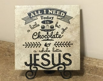 All I Need is Chocolate and Jesus Painted Tile